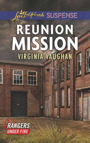 Reunion Mission (Mills & Boon Love Inspired Suspense) (Rangers Under Fire, Book 2) eBook  by Virginia Vaughan