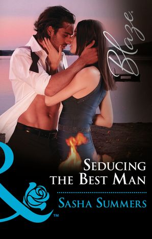 Seducing The Best Man (Mills & Boon Blaze) (Wild Wedding Nights, Book 1) eBook  by Sasha Summers