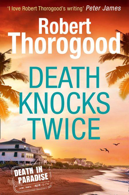 Death Knocks Twice (A Death in Paradise Mystery, Book 3) - Robert Thorogood