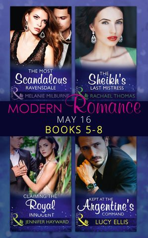 Modern Romance May 2016 Books 5-8: The Most Scandalous Ravensdale / The Sheikh's Last Mistress / Claiming the Royal Innocent / Kept at the Argentine's Command (Mills & Boon e-Book Collections) eBook  by Melanie Milburne