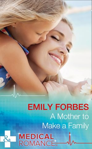 a-mother-to-make-a-family-mills-and-boon-medical-tempted-and-tamed-book-3