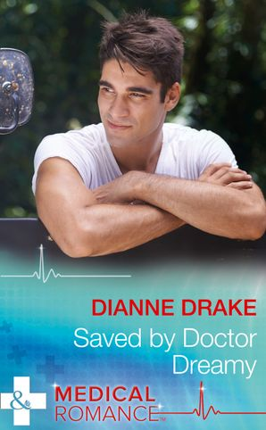 Saved By Doctor Dreamy (Mills & Boon Medical) eBook  by Dianne Drake