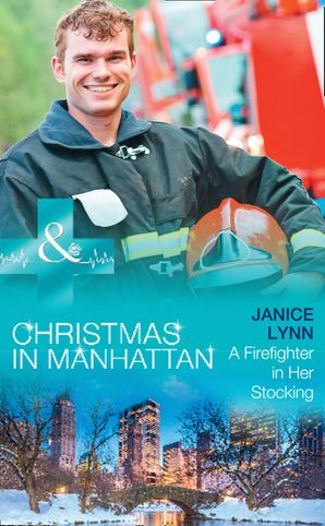 A Firefighter In Her Stocking (Mills & Boon Medical) (Christmas in Manhattan, Book 2) eBook  by Janice Lynn
