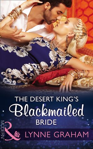 The Desert King's Blackmailed Bride (Mills & Boon Modern) (Brides for the Taking, Book 1) eBook  by Lynne Graham
