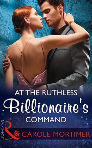 At The Ruthless Billionaire's Command (Mills & Boon Modern)