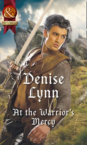 At The Warrior's Mercy (Mills & Boon Historical) (Warehaven Warriors) eBook  by Denise Lynn