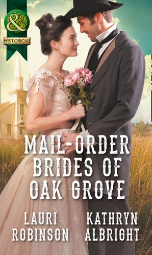 Mail-Order Brides Of Oak Grove: Surprise Bride for the Cowboy (Oak Grove, Book 1) / Taming the Runaway Bride (Oak Grove, Book 2) (Mills & Boon Historical) eBook  by Lauri Robinson