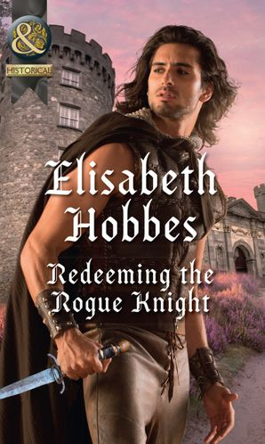 Redeeming The Rogue Knight (Mills & Boon Historical) (The Danby Brothers, Book 2) eBook  by Elisabeth Hobbes