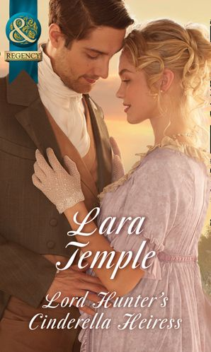 Lord Hunter's Cinderella Heiress (Mills & Boon Historical) (Wild Lords and Innocent Ladies, Book 1) eBook  by Lara Temple