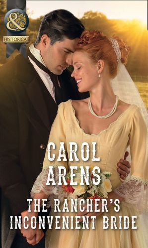 The Rancher's Inconvenient Bride (Mills & Boon Historical) eBook  by Carol Arens