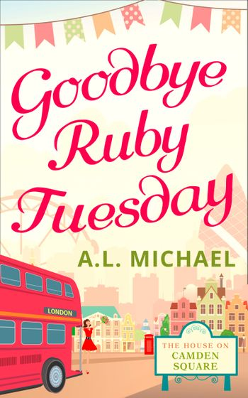 Goodbye Ruby Tuesday (The House on Camden Square, Book 1) - A. L. Michael