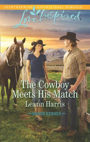 The Cowboy Meets His Match (Mills & Boon Love Inspired) (Rodeo Heroes, Book 3)
