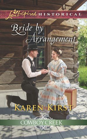 Bride By Arrangement (Mills & Boon Love Inspired Historical) (Cowboy Creek, Book 3) eBook  by Karen Kirst