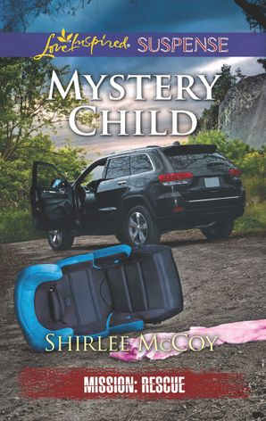 Mystery Child (Mills & Boon Love Inspired Suspense) (Mission: Rescue, Book 5) eBook  by Shirlee McCoy