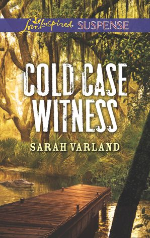 Cold Case Witness (Mills & Boon Love Inspired Suspense) eBook  by Sarah Varland