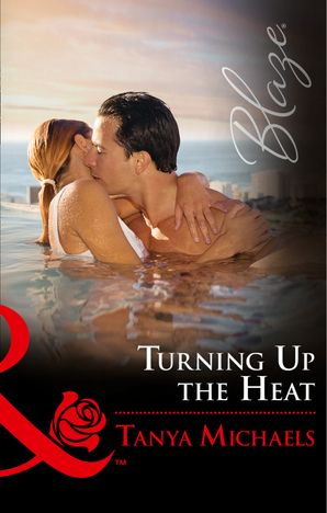 Turning Up The Heat (Mills & Boon Blaze) (Friends With Benefits, Book 4) eBook  by Tanya Michaels