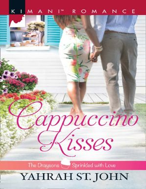 Cappuccino Kisses (Mills & Boon Kimani) (The Draysons: Sprinkled with Love, Book 4) eBook  by Yahrah St. John