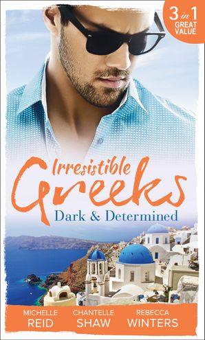 Irresistible Greeks: Dark and Determined: The Kanellis Scandal / The Greek's Acquisition / Along Came Twins… (Mills & Boon M&B)