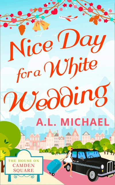 Nice Day For A White Wedding (The House on Camden Square, Book 2) - A. L. Michael