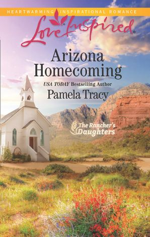 Arizona Homecoming (Mills & Boon Love Inspired) (The Rancher's Daughters, Book 3)