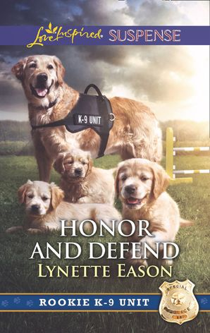 Honor And Defend (Mills & Boon Love Inspired Suspense) (Rookie K-9 Unit, Book 4) eBook  by Lynette Eason