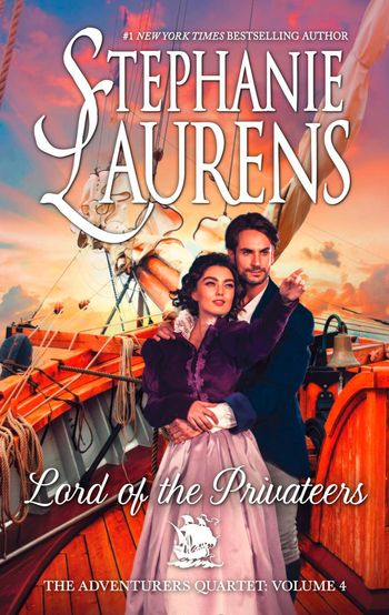 Lord Of The Privateers (The Adventurers Quartet, Book 4) - Stephanie Laurens