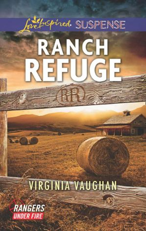 Ranch Refuge (Mills & Boon Love Inspired Suspense) (Rangers Under Fire, Book 3) eBook  by Virginia Vaughan