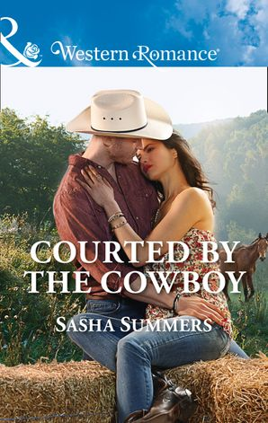 Courted By The Cowboy (Mills & Boon Western Romance) (The Boones of Texas, Book 3) eBook  by Sasha Summers