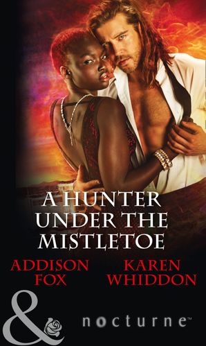 A Hunter Under The Mistletoe: All Is Bright / Heat of a Helios (Mills & Boon Nocturne) eBook  by