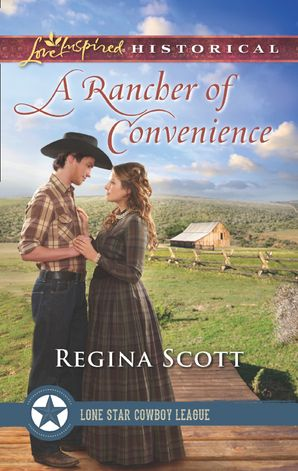 A Rancher Of Convenience (Mills & Boon Love Inspired Historical) (Lone Star Cowboy League: The Founding Years, Book 3) eBook  by Regina Scott