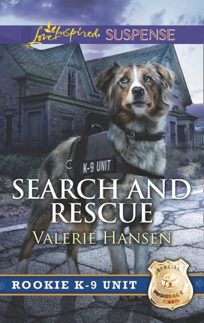 Search And Rescue (Mills & Boon Love Inspired Suspense) (Rookie K-9 Unit, Book 6) eBook  by Valerie Hansen