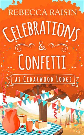 Celebrations and Confetti At Cedarwood Lodge eBook  by Rebecca Raisin
