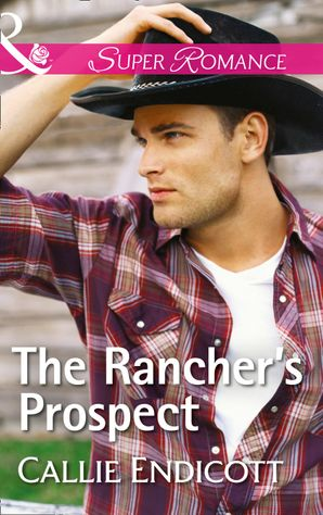 The Rancher's Prospect (Mills & Boon Superromance) (Montana Skies, Book 3) eBook  by Callie Endicott
