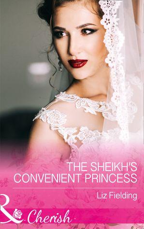 The Sheikh's Convenient Princess (Mills & Boon Cherish) (Romantic Getaways) eBook  by Liz Fielding