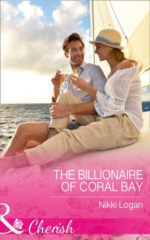 The Billionaire Of Coral Bay (Mills & Boon Cherish) (Romantic Getaways) eBook  by Nikki Logan