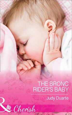 The Bronc Rider's Baby (Mills & Boon Cherish) (Rocking Chair Rodeo, Book 2) eBook  by Judy Duarte