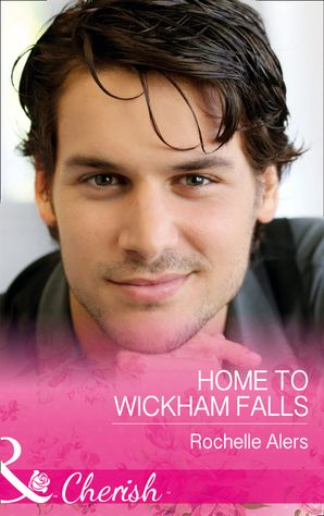 Home To Wickham Falls (Mills & Boon Cherish) (Wickham Falls Weddings, Book 1) eBook  by Rochelle Alers