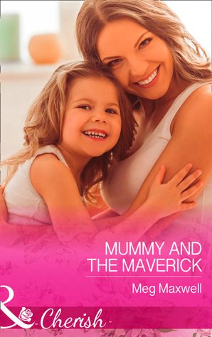 Mummy and the Maverick (Mills & Boon Cherish) (Montana Mavericks: The Great Family Roundup, Book 2) eBook  by Meg Maxwell