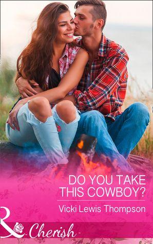 Do You Take This Cowboy? (Mills & Boon Cherish) (Thunder Mountain Brotherhood, Book 11)