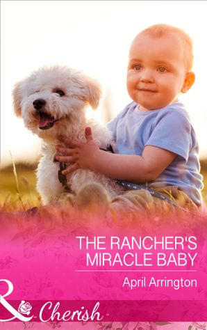 The Rancher's Miracle Baby (Mills & Boon Cherish) (Men of Raintree Ranch, Book 4) eBook  by April Arrington