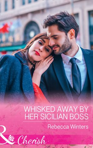 Whisked Away By Her Sicilian Boss (Mills & Boon Cherish) (The