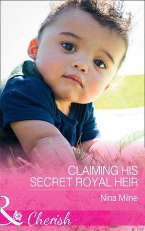 Claiming His Secret Royal Heir (Mills & Boon Cherish) eBook  by Nina Milne