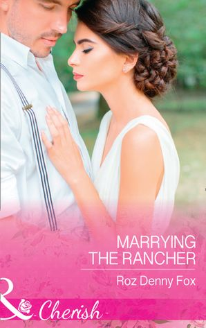 Marrying The Rancher (Mills & Boon Cherish) (Home on the Ranch: Arizona, Book 1) eBook  by Roz Denny Fox