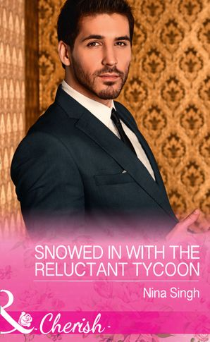 Snowed In With The Reluctant Tycoon (Mills & Boon Cherish) (The Men Who Make Christmas, Book 2) eBook  by Nina Singh