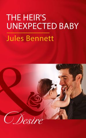 The Heir's Unexpected Baby (Mills & Boon Desire) eBook  by Jules Bennett