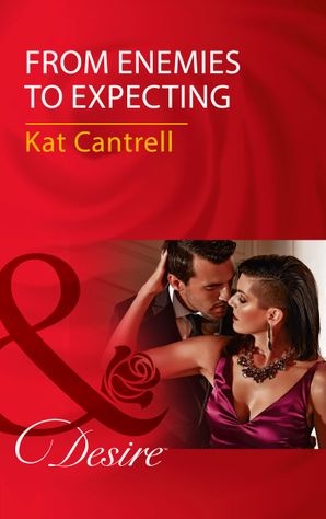 From Enemies To Expecting eBook  by Kat Cantrell