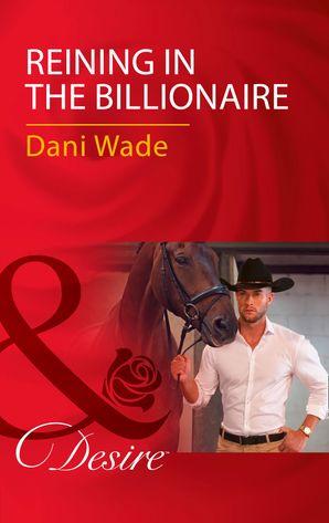 Reining In The Billionaire (Mills & Boon Desire) eBook  by Dani Wade