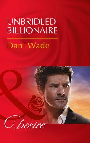 Unbridled Billionaire (Mills & Boon Desire) eBook  by Dani Wade