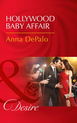 Hollywood Baby Affair (Mills & Boon Desire) (The Serenghetti Brothers, Book 2) eBook  by Anna DePalo