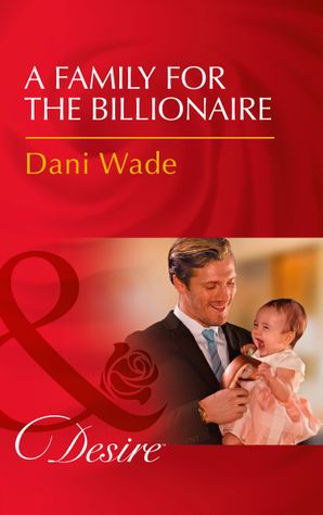 A Family For The Billionaire (Mills & Boon Desire) (Billionaires and Babies, Book 87) eBook  by Dani Wade